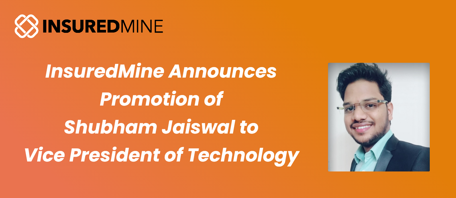 InsuredMine Announces Promotion of Shubham Jaiswal to Vice President of Technology