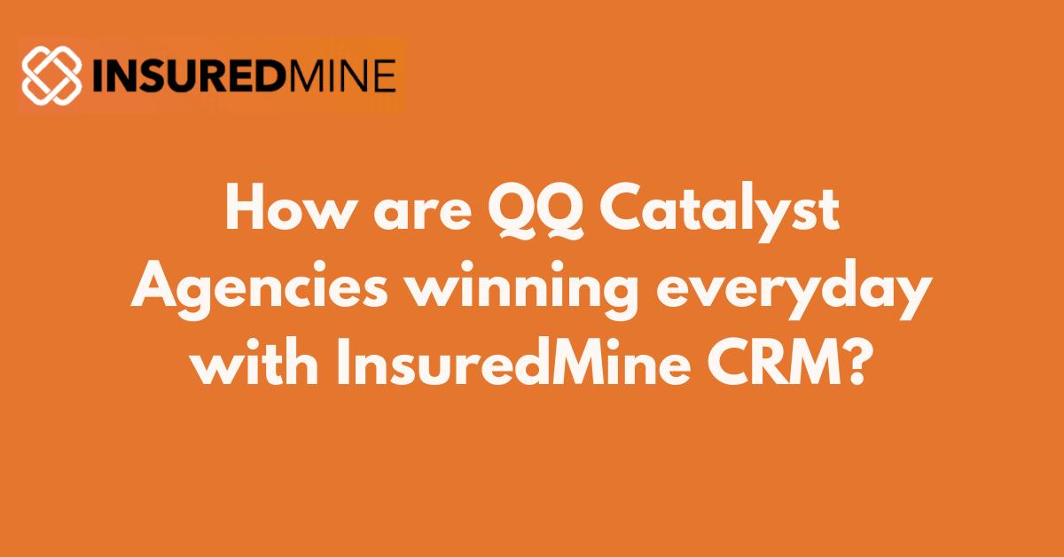 Powerful QQ Catalyst and InsuredMine Integration